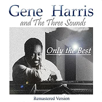 Gene Harris & the Three Sounds: Only the Best (Remastered Version)