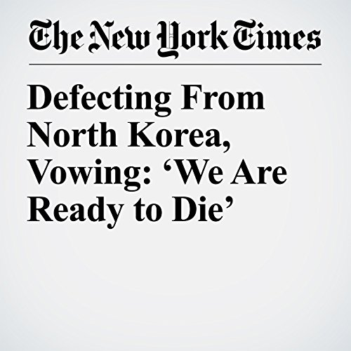 Defecting From North Korea, Vowing: 'We Are Ready to Die' copertina