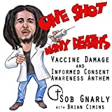 One Shot Many Deaths Vaccine Damage and Informed Consent Awareness Anthem