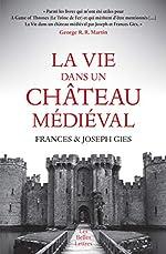La Vie dans un château médiéval de Frances et Joseph Gies