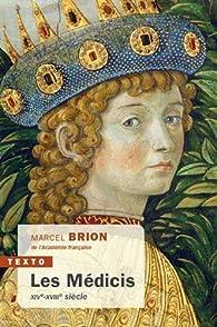 Les Médicis : XIVe-XVIIIe siècle par Marcel Brion