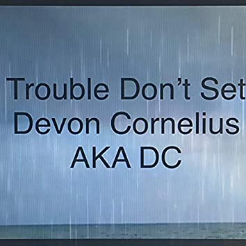 Trouble Don't Set