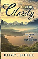 A Call to Clarity: Set Yourself Free from Confusion