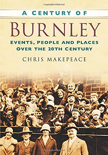 A Century of Burnley: Events, People and Places Over the 20th Century