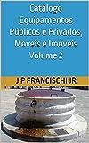 Catálogo Equipamentos Públicos e Privados, Moveis e Imóveis Volume 2 (Catálogo Equipamentos Públicos e Privados, Móveis e Imóveis) (Portuguese Edition)