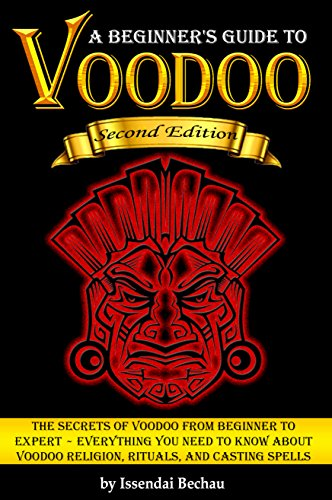 VOODOO: The Secrets of Voodoo from Beginner to Expert ~ Everything You Need to Know about Voodoo Religion, Rituals, and Casting Spells (English Edition)