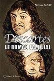 Le roman familial de Descartes - IL S'AGIT DE LA 2NDE EDITION DE CETTE REFERENCE 9782227473096