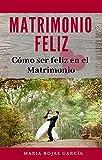 Matrimonio Feliz: Cómo ser feliz en el Matrimonio (Spanish Edition)
