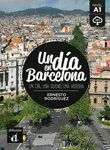 Un día en Barcelona: Un día, una ciudad, una historia . Spanische Lektüre für das 1., 2., 3. Lernjahr. Buch + Audio online