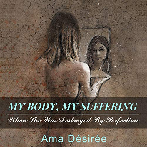 『My Body, My Suffering: When She Was Destroyed by Perfection』のカバーアート