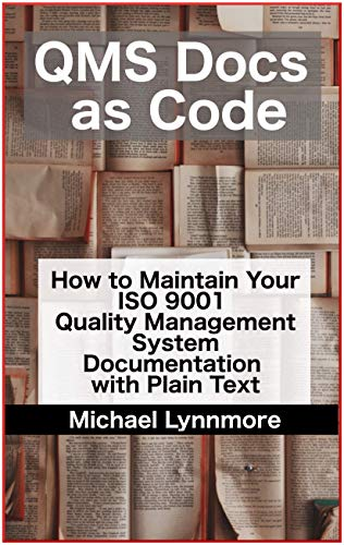 Quality Docs as Code: How to Maintain Your ISO 9001 Quality Management System Documentation with Plain Text (English Edition)