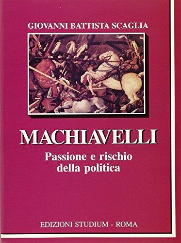 Machiavelli. Passione e rischio della politica