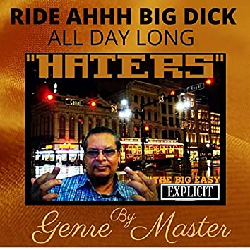 "Ride Ahhh Big Dick All Day Long ""Haters"""