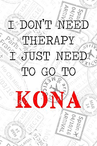 "I Don\'t Need Therapy I Just Need To Go To Kona: 6x9"" Lined Travel Stamps Notebook/Journal Funny Gift Idea For Travellers, Explorers, Backpackers, Campers, Tourists, Holiday Memory Book"