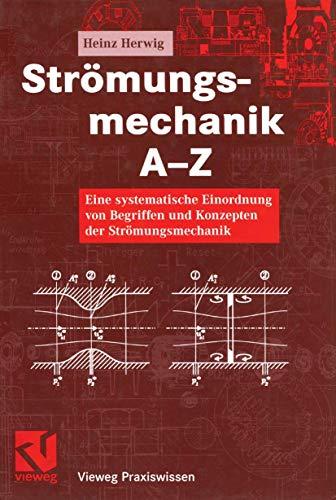 Strömungsmechanik A-Z: Eine systematische Einordnung von Begriffen und Konzepten der Strömungsmechanik (Vieweg Praxiswissen) (German Edition)