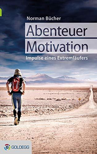 Abenteuer Motivation: Lebensimpulse des Extremläufers Norman Bücher
