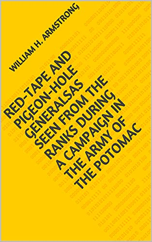 Red-Tape and Pigeon-Hole GeneralsAs Seen From the Ranks During a Campaign in the Army of the Potomac (English Edition)