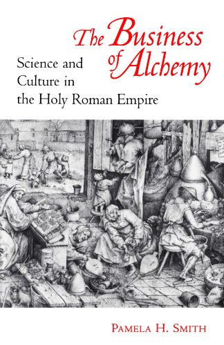 The Business of Alchemy: Science and Culture in the Holy Roman Empire by Pamela H. Smith