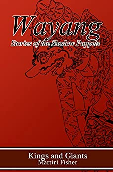 Kings and Giants (Wayang: Stories of the Shadow Puppets Book 2) by [Martini Fisher]