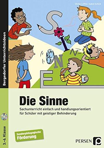 Die Sinne: Sachunterricht einfach und handlungsorientiert für Schüler mit geistiger Behinderung (3. bis 6. Klasse)