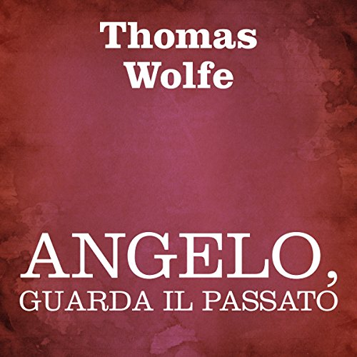 Angelo, guarda il passato [Look Homeward, Angel] audiobook cover art