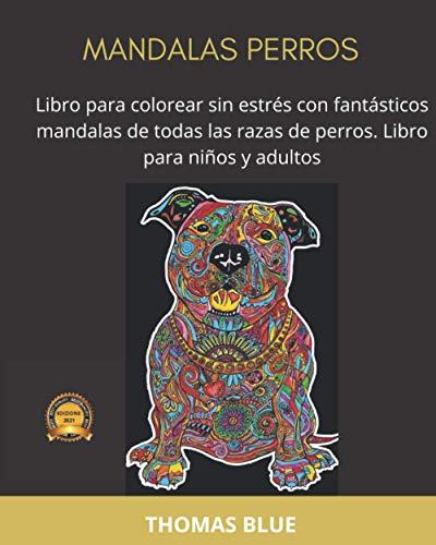 MANDALAS PERROS: Libro para colorear sin estrés con fantásticos mandalas de todas las razas de perros. Libro para niños y adultos