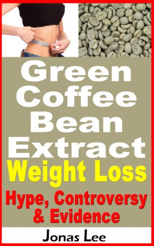 Green Coffee Bean Extract Weight Loss Hype Controversy And Evidence Kindle Edition By Lee Jonas Health