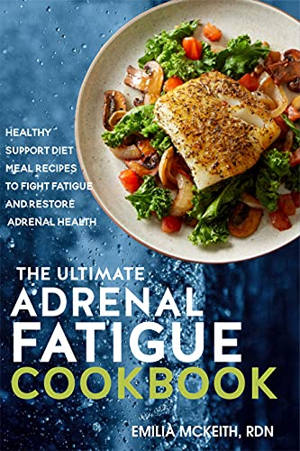The Ultimate Adrenal Fatigue Cookbook: Healthy Support Diet Meal Recipes to Fight Fatigue and Restore Adrenal Health (English Edition)