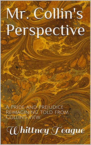 Mr. Collin's Perspective: A Pride and Prejudice Reimagining told from Collin's view. by [Whittney Teague]