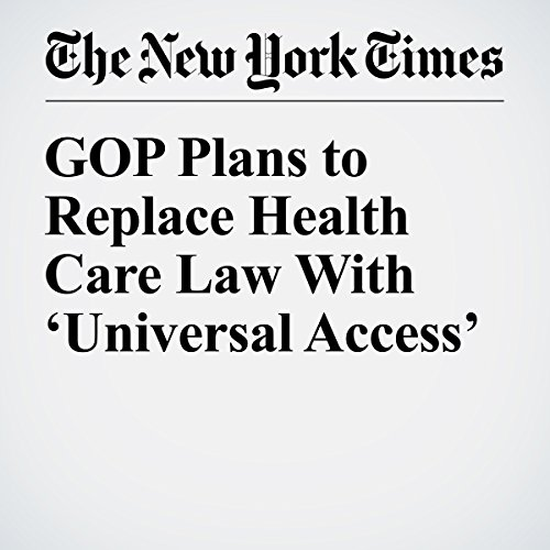 GOP Plans to Replace Health Care Law With 'Universal Access' cover art