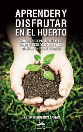 Aprender y disfrutar en el huerto: Guía básica para hacer un huerto ecológico de fácil manejo en poco espacio: 9 (Sokoa)