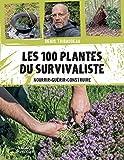 Les 100 plantes du survivaliste. Nourrir, guérir, construire
