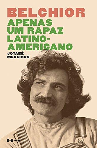 Belchior Apenas Um Rapaz Latino Americano Portuguese Edition Ebook Medeiros Jotabê Kindle Store
