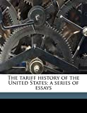 The tariff history of the United States; a series of essays