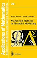 Martingale Methods in Financial Modelling (Applications of Mathematics, 36)
