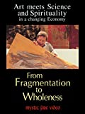 Mystic Fire Presents: Art Meets Science and Spirituality, From Fragmentation to Wholeness