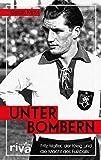Unter Bombern: Fritz Walter, der Krieg und die Macht des Fußballs