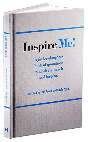 Inspire Me! A Father-Daughter Book of Quotations to Motivate, Teach and Inspire