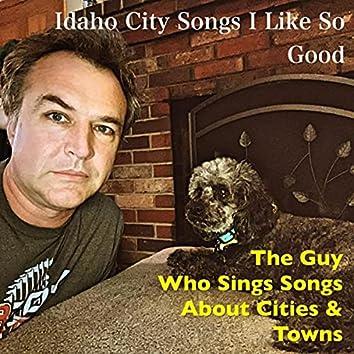 Idaho City Songs I Like so Good