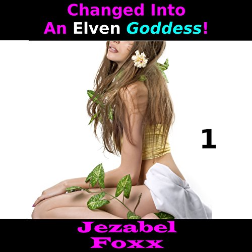 Changed into an Elven Goddess, Book 1 audiobook cover art