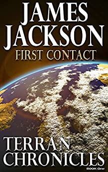 First Contact (Terran Chronicles Book 1) by [James Jackson]