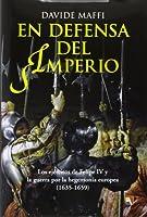 En defensa del imperio : los ejércitos de Felipe IV y la guerra por la hegemonía europea, 1635-1659