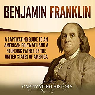 Benjamin Franklin: A Captivating Guide to an American Polymath and a Founding Father of the United States of America cover art