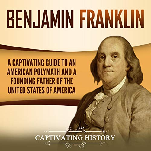 Benjamin Franklin: A Captivating Guide to an American Polymath and a Founding Father of the United States of America Titelbild