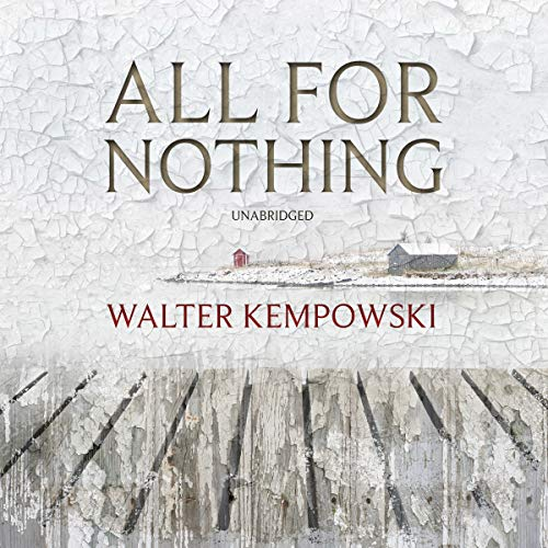 All for Nothing                   By:                                                                                                                                 Walter Kempowski,                                                                                        Anthea Bell - translator,                                                                                        Jenny Erpenbeck - introduction                               Narrated by:                                                                                                                                 Grover Gardner                      Length: 11 hrs and 20 mins     11 ratings     Overall 4.1