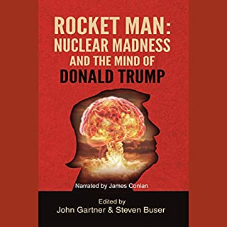 Rocket Man     Nuclear Madness and the Mind of Donald Trump              By:                                                                                                                                 John Gartner - editor,                                                                                        Steven Buser - editor                               Narrated by:                                                                                                                                 James Conlan                      Length: 6 hrs and 50 mins     2 ratings     Overall 4.0