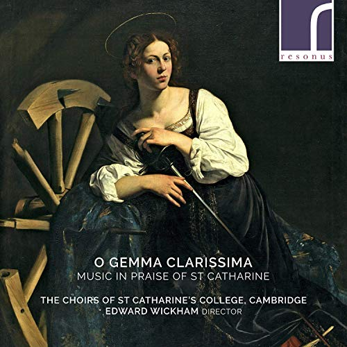 O Gemma Clarissima [The Choirs of St Catharine's College, Cambridge; Edward Wickham; Edward Wickham] [Resonus Classics: RES10246]