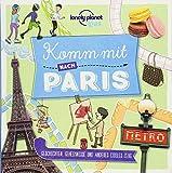 Lonely Planet Kinderreiseführer Komm mit nach Paris (Lonely Planet Kids): Geschichten, Geheimnisse und anderes cooles Zeug (Lonely Planet Kids Komm mit)
