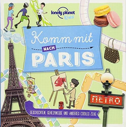 Lonely Planet Kinderreiseführer Komm mit nach Paris (Lonely Planet Kids): Geschichten, Geheimnisse und anderes cooles Zeug