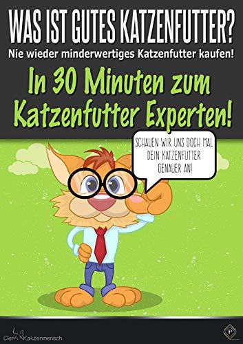 Was ist gutes Katzenfutter?: In weniger als 30 Minuten zu Experten für Katzenfutter!